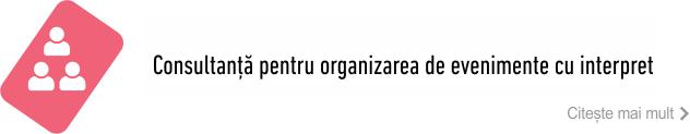 Consultanță pentru organizarea de evenimente cu interpret
